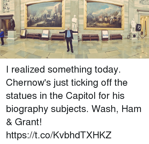 Memes, Today, and 🤖: I realized something today. Chernow's just ticking off the statues in the Capitol for his biography subjects. Wash, Ham & Grant! https://t.co/KvbhdTXHKZ