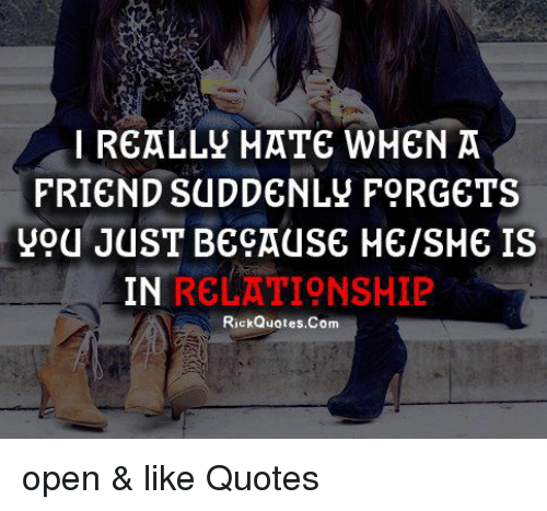 I Really Hate When A Friend Suddenly Forget You Just Because Mesme
