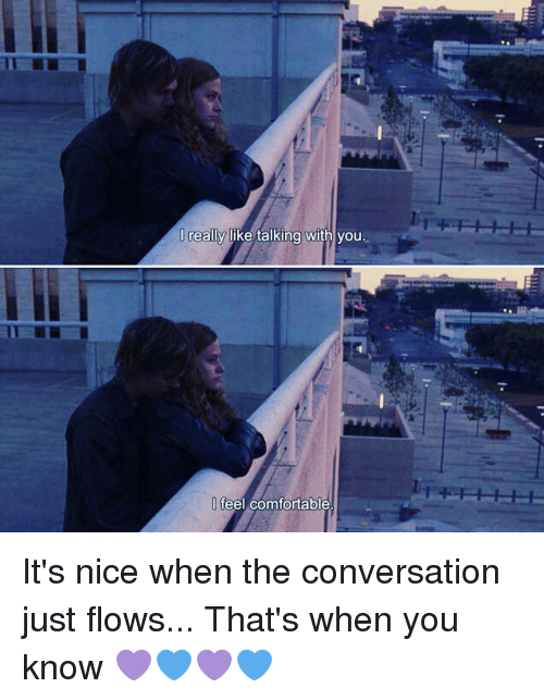 Comfortable, Memes, and Converse: I really like talking with you.  feel comfortable It's nice when the conversation just flows... That's when you know 💜💙💜💙