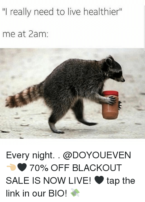 "Gym, Link, and Live: ""I really need to live healthier""  me at 2am: Every night. . @DOYOUEVEN 👈🏼🖤 70% OFF BLACKOUT SALE IS NOW LIVE! 🖤 tap the link in our BIO! 💸"