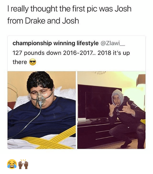 Drake, Lifestyle, and Girl Memes: I really thought the first pic was Josh  from Drake and Josh  championship winning lifestyle @Zlawi  127 pounds down 2016-2017.. 2018 it's up  there 😂🙌🏿