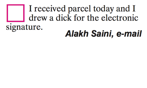 Dicks, Memes, and Dick: I received parcel today and I  drew a dick for the electronic  signature.  Alakh Saini, e-mail