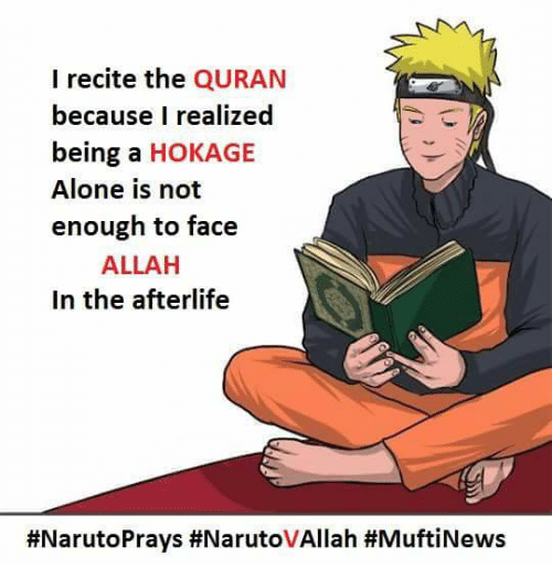 Being Alone, News, and Quran: I recite the QURAN  because I realized  being a HOKAGE  Alone is not  enough to face  ALLAH  In the afterlife  #NarutoPrays #NarutoVAllah #Mufti News