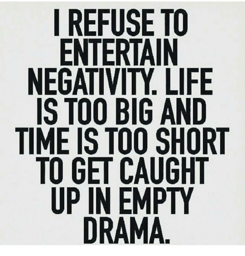 I Refuse To Entertain Negativity Life Is Too Big And Time Is Too