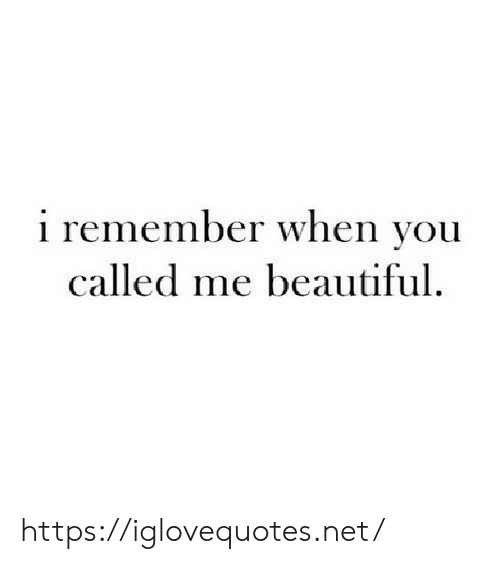 Beautiful, Net, and Remember: i remember when you  called me beautiful https://iglovequotes.net/