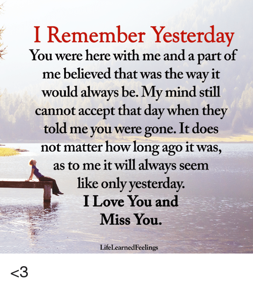 Yesterday Seems To Have Been My Day For >> I Remember Yesterday You Were Here With Me And A Part Of Me Believed