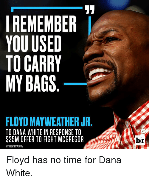 i remember you used to carry my bags floydmayweather jr 12170352 i remember you used to carry my bags floydmayweather jr to dana