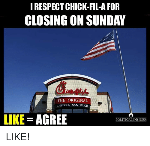 Chick-Fil-A, Respect, and Chicken: I RESPECT CHICK-FIL-A FOR  CLOSING ON SUNDAY  THE ORIGINAL  CHICKEN SANDWICH  LIKE AGREE  POLITICAL INSIDER LIKE!