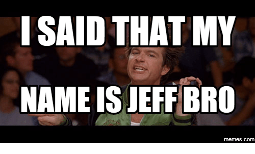 i said that my name is jeff bro memes com 13857297 i said that my name is jeff bro memescom my name is meme on me me