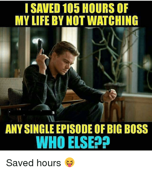 i saved 105 hours of my life by notwatching any 13268783 ✅ 25 best memes about big boss big boss memes