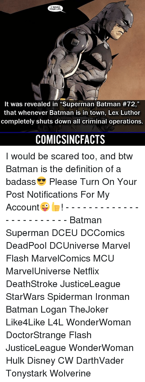 """Batman, Disney, and Life: I SAVED  YOUR LIFE  It was revealed in """"Superman Batman #72,""""  that whenever Batman is in town, Lex Luthor  completely shuts down all criminal operations.  COMICSINCFACTS I would be scared too, and btw Batman is the definition of a badass😎 Please Turn On Your Post Notifications For My Account😜👍! - - - - - - - - - - - - - - - - - - - - - - - - Batman Superman DCEU DCComics DeadPool DCUniverse Marvel Flash MarvelComics MCU MarvelUniverse Netflix DeathStroke JusticeLeague StarWars Spiderman Ironman Batman Logan TheJoker Like4Like L4L WonderWoman DoctorStrange Flash JusticeLeague WonderWoman Hulk Disney CW DarthVader Tonystark Wolverine"""