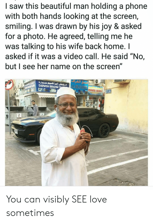 """Beautiful, Love, and Phone: I saw this beautiful man holding a phone  with both hands looking at the screen,  smiling. I was drawn by his joy & askec  for a photo. He agreed, telling me he  was talking to his wife back home. I  asked if it was a video call. He said """"No,  butl see her name on the screen  : : İG DARWISH IBRAHIM  MINASE BERK You can visibly SEE love sometimes"""