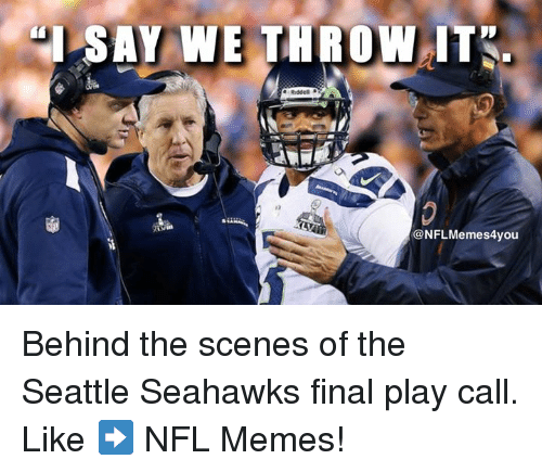 """Finals, Meme, and Memes: """"I SAY WE THROW IT  @NFL Memes4you Behind the scenes of the Seattle Seahawks final play call.   Like ➡️ NFL Memes!"""