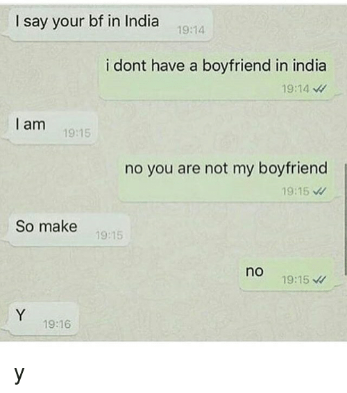 India, Boyfriend, and Dank Memes: I say your bf in India  19:14  i dont have a boyfriend in india  19:14  l am  1915  no you are not my boyfriend  So make  19:15  no  19:15  19:16 y