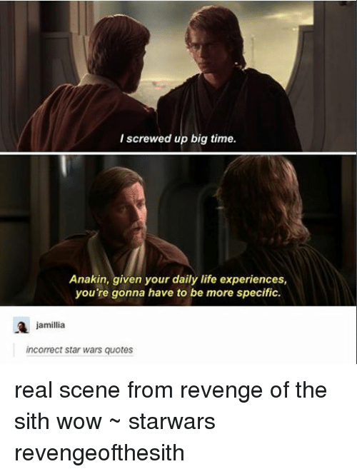 I Screwed Up Big Time Anakin Given Your Daily Life Experiences You