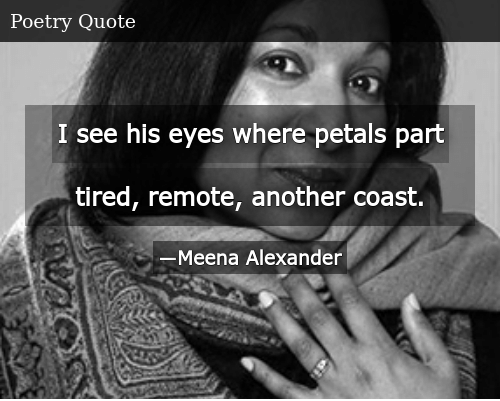 I See His Eyes Where Petals Part Tired Remote Another Coast