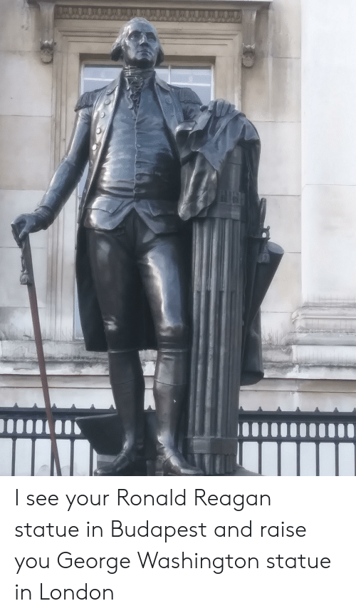 George Washington, London, and Ronald Reagan: I see your Ronald Reagan statue in Budapest and raise you George Washington statue in London