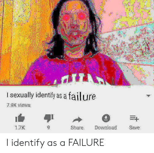 I Sexually Identify as a Failure 79K viewS 17K Share