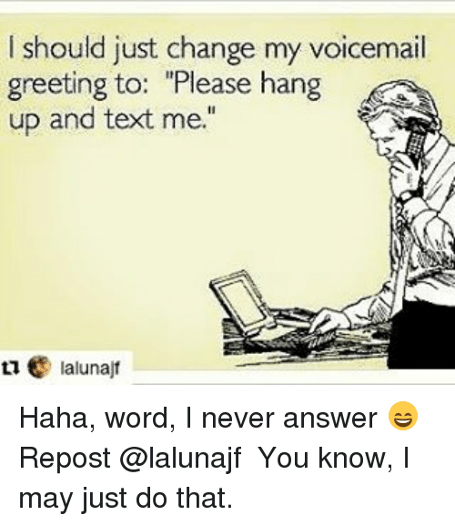 I should just change my voicemail greeting to please hang up and memes and answers i should just change my voicemail greeting to m4hsunfo Images