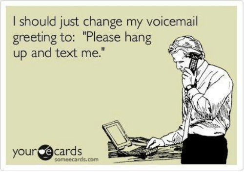 I should just change my voicemail greeting to please hang up and memes someecards and text i should just change my voicemail greeting to m4hsunfo
