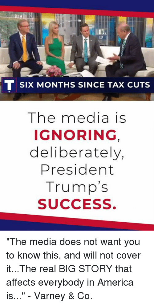 """America, The Real, and Success: (I  SIx MONTHS SINCE TAX CUTS  The media is  IGNORING  deliberately,  President  Trump's  SUCCESS """"The media does not want you to know this, and will not cover it...The real BIG STORY that affects everybody in America is..."""" - Varney & Co."""