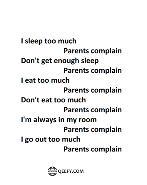 Memes, Parents, and Too Much: I sleep too much  Don't get enough sleep  l eat too much  Don't eat too much  Parents complain  Parents complain  Parents complain  Parents complain  Parents complain  Parents complain  I'm always in my room  I go out too much  妥QEEFY.COM
