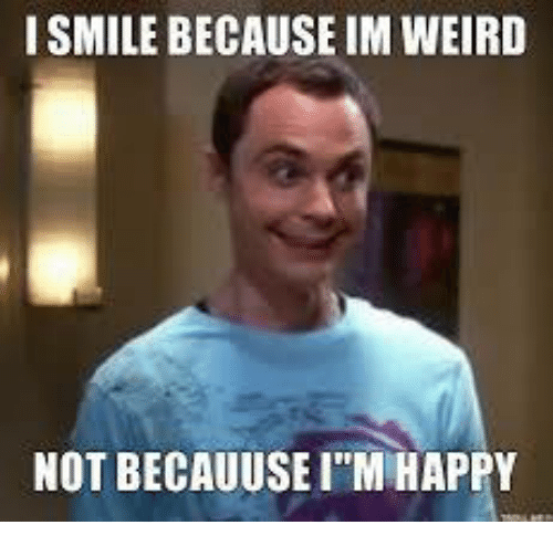 i smile because im weird not becauuseim happy 6149951 25 best super happy memes sometime memes, lovely memes