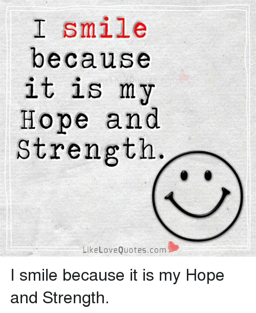 Quotes About Strength And Love Interesting I Smile Because It Is My Hope And Strength Like Love Quotescom I