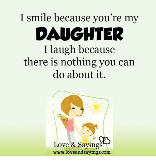 I Smile Because Youre My Daughter I Laugh Because There Is Nothing