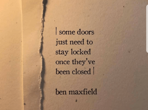 Been, Once, and Doors: I some doors  just need to  stay locked  once they've  been closed  3  ben maxfield