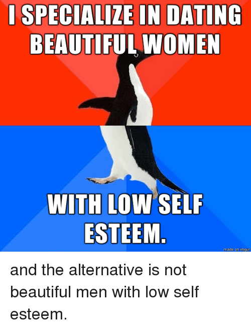 May 2016. Low self-esteem affects relationships in so many ways that its.