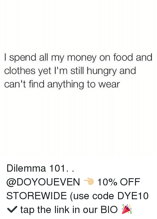 Clothes, Food, and Gym: I spend all my money on food and  clothes yet I'm still hungry and  can't find anything to wear Dilemma 101. . @DOYOUEVEN 👈🏼 10% OFF STOREWIDE (use code DYE10 ✔️ tap the link in our BIO 🎉