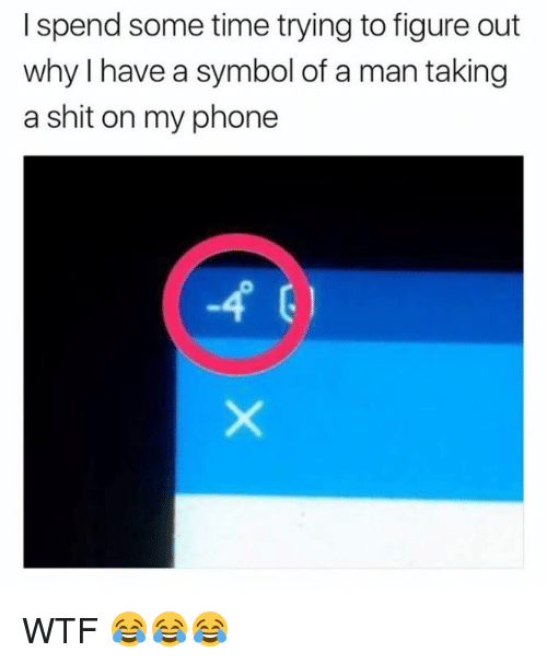 Phone, Shit, and Wtf: I spend some time trying to figure out  why I have a symbol of a man taking  a shit on my phone WTF 😂😂😂