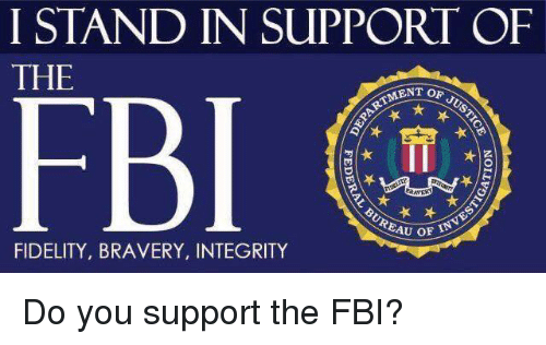 Fbi, Integrity, and Fidelity: I STAND IN SUPPORT OF  THE  MENT OF  FIDELITY, BRAVERY, INTEGRITY Do you support the FBI?