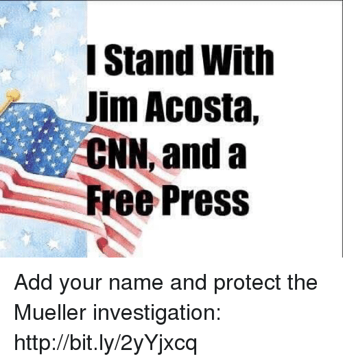cnn.com, Free, and Http: I Stand With  im Acosta,  CNN, and a  Free Press Add your name and protect the Mueller investigation: http://bit.ly/2yYjxcq