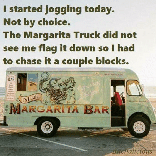 Dank, Chase, and Today: I started jogging today.  Not by choice.  The Margarita Truck did not  see me flag it down so I had  to chase it a couple blocks.  BAR  2606  MARGARITA BAR
