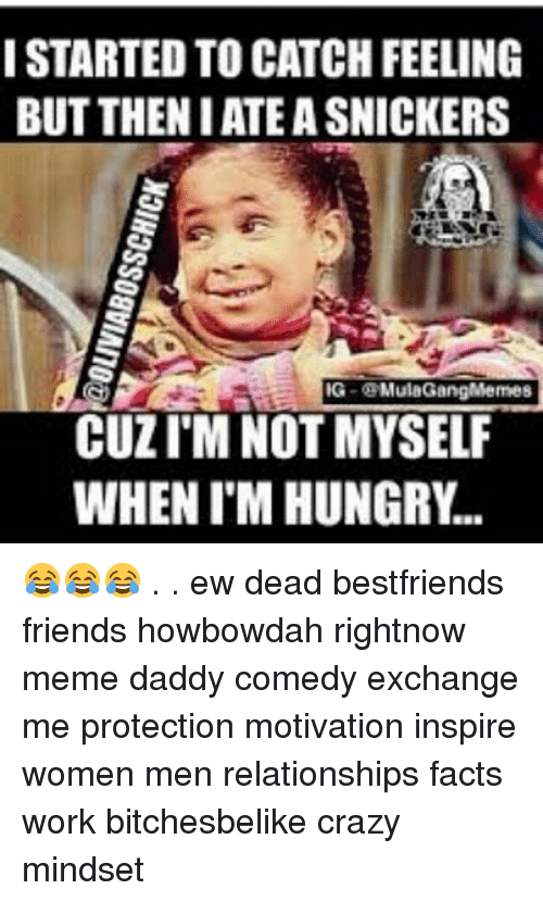 i started to catch feeling but theniate a snickers ig 19359892 ✅ 25 best memes about ousside ousside memes