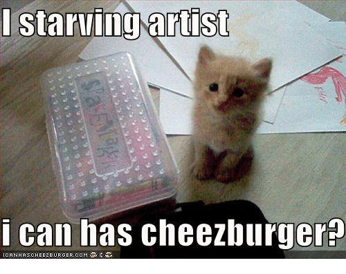 Memes Artist And  F0 9f A4 96 I Starving Artist I Can Has Cheezburger