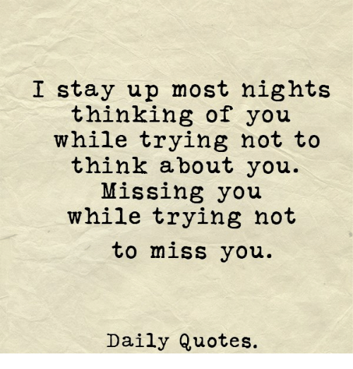 I Stay Up Most Nights Thinking Of You While Trying Not To Think