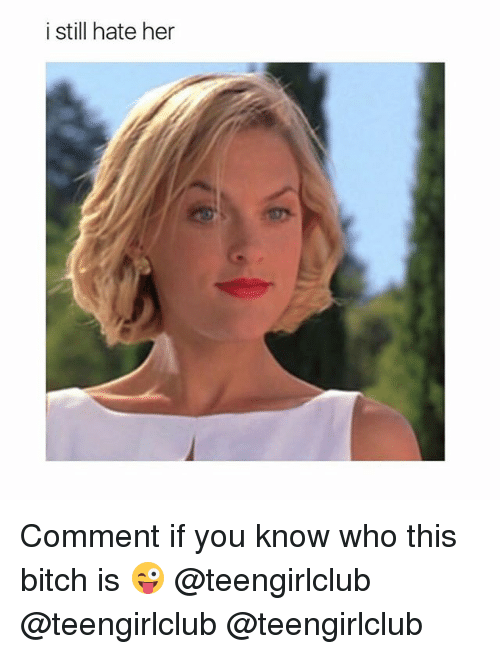 Girl, This Bitch, and Hate: i still hate her Comment if you know who this bitch is 😜 @teengirlclub @teengirlclub @teengirlclub