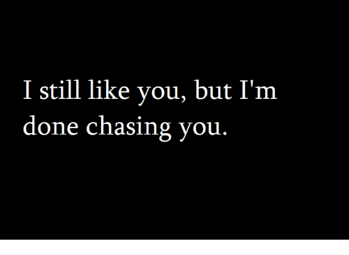 I Still Like You But Im Done Chasing You Meme On Meme
