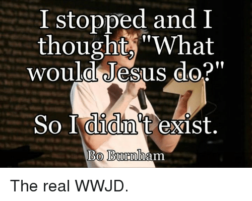 i stopped and i thought what would jesus do so 5441939 ✅ 25 best memes about what would jesus do what would jesus do