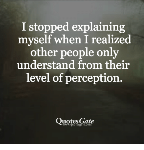 Perception Quotes I Stopped Explaining Myself When I Realized Other People Only  Perception Quotes