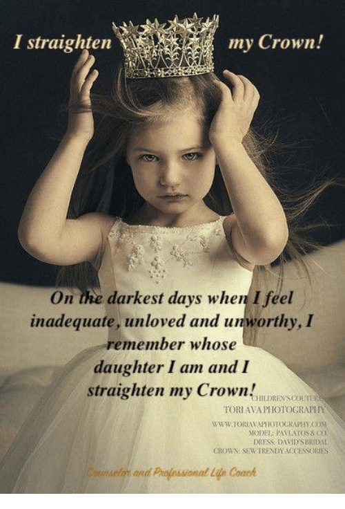 I Straighten My Crown On The Darkest Days When I Feel Inadequate