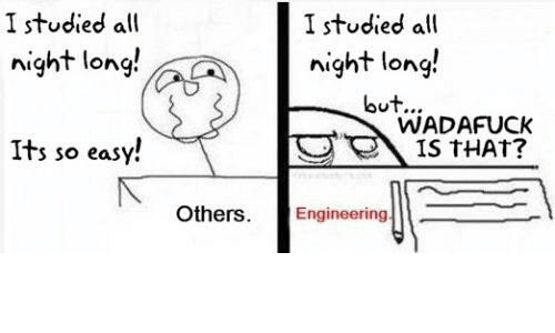 Engineering, Easy, and All: I studied all  I stodied all  night long!  but  night long  Its so easy!  WADAFUCK  IS tHAT?  ngineerin