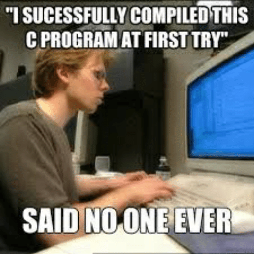 """First, Program, and C Program: I SUCESSFULLY COMPILED THIS  C PROGRAM AT FIRST TRY""""  SAID NOONE EVER"""