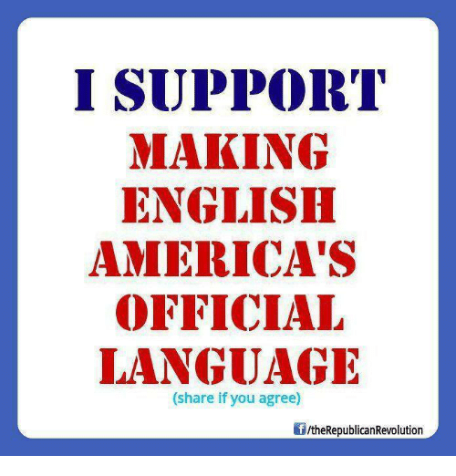 Memes, English, and 🤖: I SUPPORT  MAKING  ENGLISH  AMERICA'S  OFFICIAL  LANGUAGE  (share if you agree)  /theRepublicanRevolution