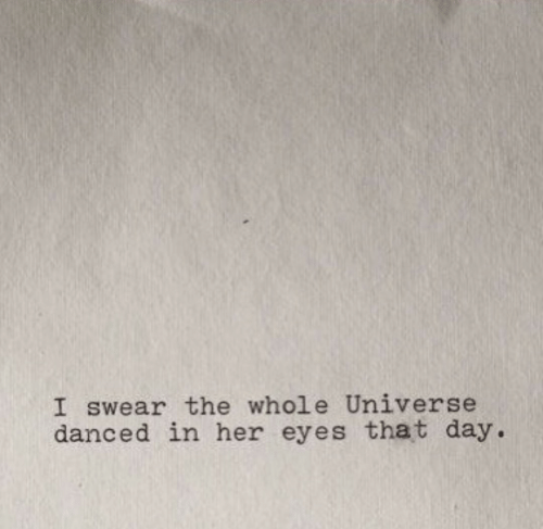 Her, Universe, and Day: I swear the whole Universe  danced in her eyes that day
