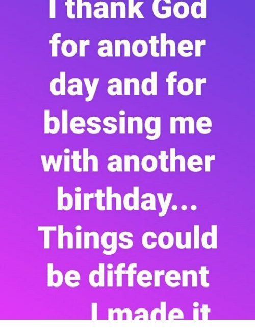 I Thank God For Another Day And For Blessing Me With Another
