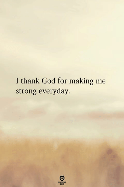 God, Strong, and For: I thank God for making me  strong everyday.
